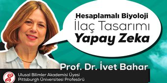 Prof. Dr. İvet Bahar (Ulusal Bilimler Akademisi) - Hesaplamalı Biyoloji, İlaç Tasarımı ve Yapay Zeka
