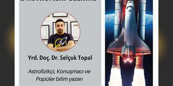 """Dr. Selçuk Topal ile """"Uzay Çalışmaları / Uzaydaki Geleceğimiz / Astrofizik"""" Üzerine Söyleşi"""