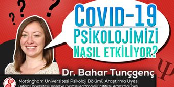 Dr. Bahar Tunçgenç (Nottingham & Oxford Üniversitesi) - COVID-19 Psikolojimizi Nasıl Etkiliyor?