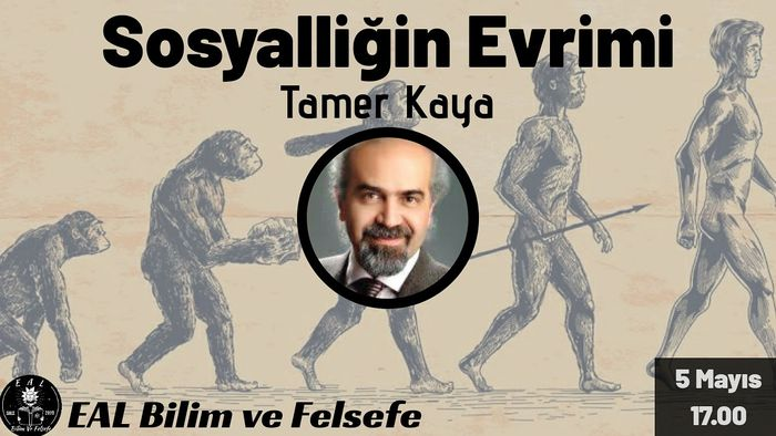 EAL Bilim / Sosyalliğin Evrimi / Tamer Kaya