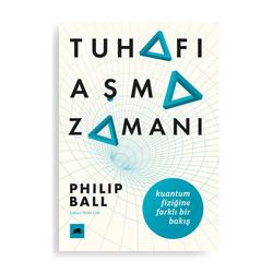 Tuhafı Aşma Zamanı (Philip Ball)