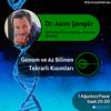 Dr. Asım Şengör - Genomlar ve Az Bilinen Tekrarlı Kısımları 2 | CosmicParticles