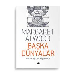 Başka Dünyalar - Bilimkurgu ve Hayal Gücü (Margaret Atwood)
