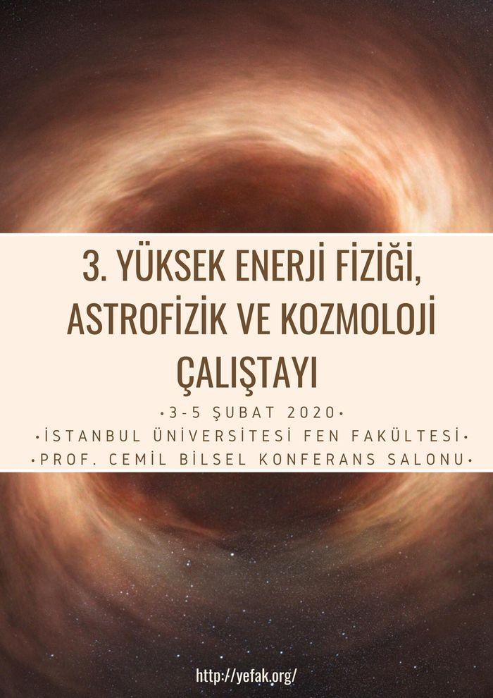 3. Yüksek Enerji Fiziği, Astrofizik ve Kozmoloji Çalıştayı