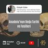 Paleoantropolog Gülşah Güler - Anadolu'nun Doğa Tarihi ve Fosilleri