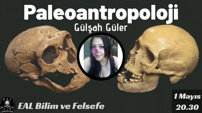 EAL Bilim / Paleoantropoloji / Gülşah Güler