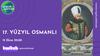 17. Yüzyıl Osmanlısında Yaşam Nasıldı?